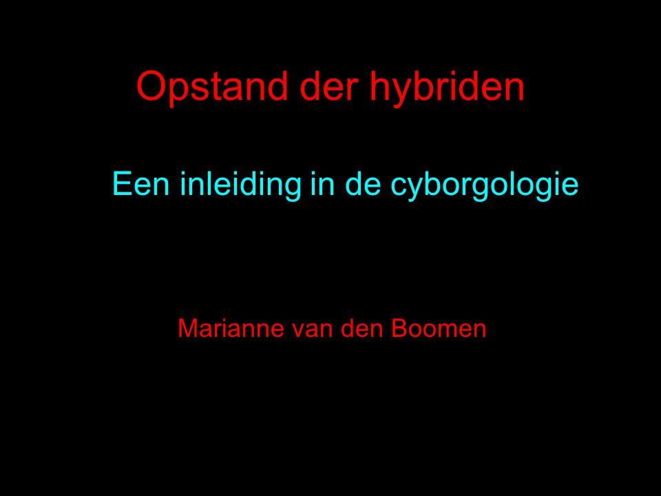 Opstand der hybriden Een inleiding in de cyborgologie Marianne van den Boomen