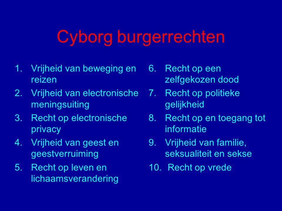 Cyborg burgerrechten 1.Vrijheid van beweging en reizen 2.Vrijheid van electronische meningsuiting 3.Recht op electronische privacy 4.Vrijheid van gees
