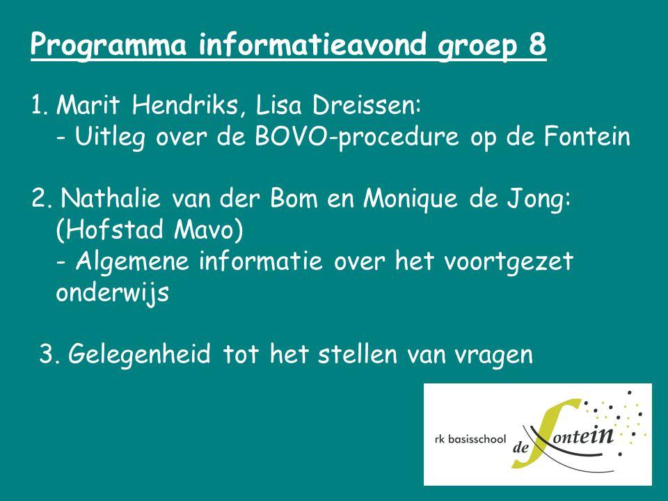 Programma informatieavond groep 8 1.Marit Hendriks, Lisa Dreissen: - Uitleg over de BOVO-procedure op de Fontein 2. Nathalie van der Bom en Monique de