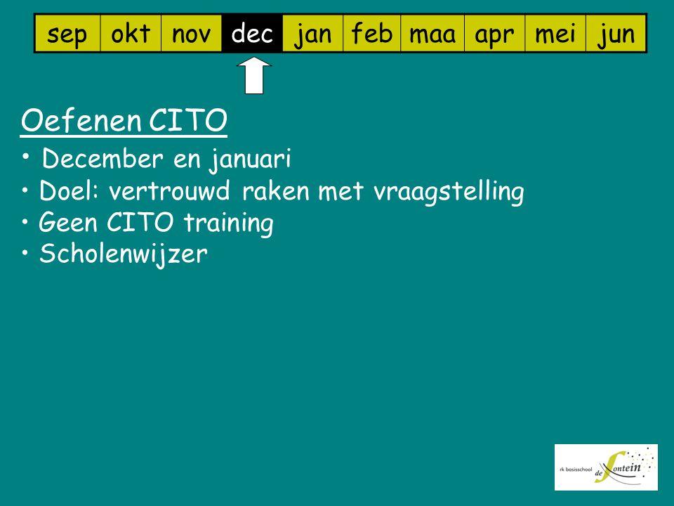 sepoktnovdecjanfebmaaaprmeijun Oefenen CITO December en januari Doel: vertrouwd raken met vraagstelling Geen CITO training Scholenwijzer