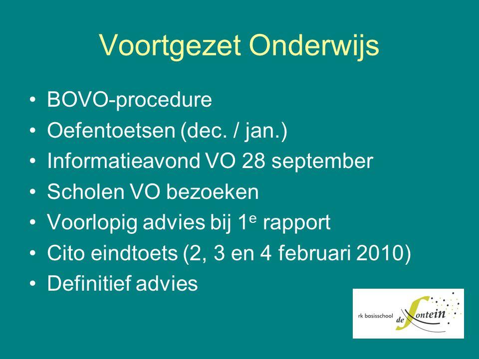 Voortgezet Onderwijs BOVO-procedure Oefentoetsen (dec. / jan.) Informatieavond VO 28 september Scholen VO bezoeken Voorlopig advies bij 1 e rapport Ci