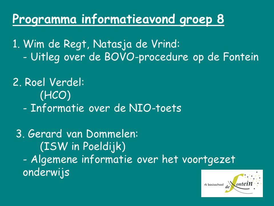 Programma informatieavond groep 8 1.Wim de Regt, Natasja de Vrind: - Uitleg over de BOVO-procedure op de Fontein 2. Roel Verdel: (HCO) - Informatie ov