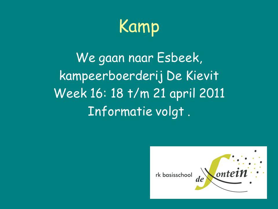 Kamp We gaan naar Esbeek, kampeerboerderij De Kievit Week 16: 18 t/m 21 april 2011 Informatie volgt.