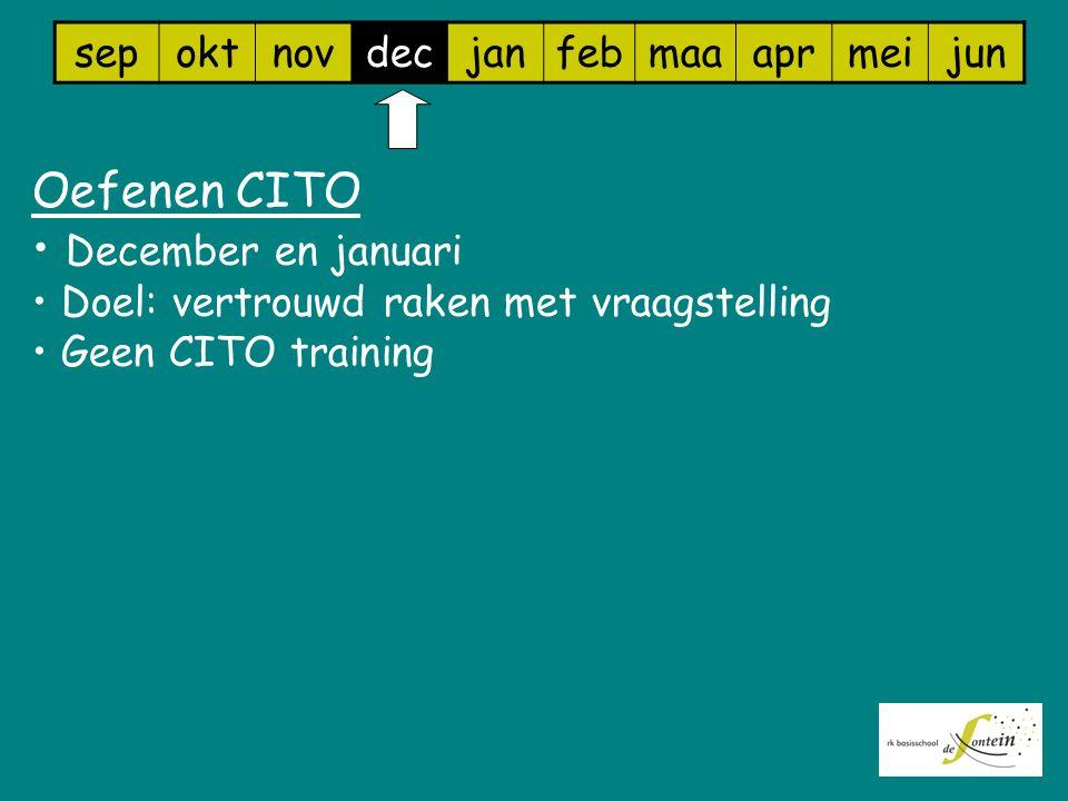 sepoktnovdecjanfebmaaaprmeijun Oefenen CITO December en januari Doel: vertrouwd raken met vraagstelling Geen CITO training