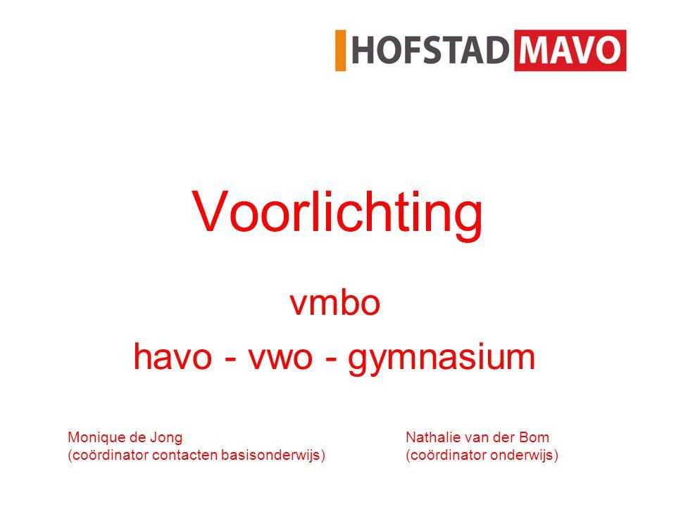 Voorlichting vmbo havo - vwo - gymnasium Monique de Jong Nathalie van der Bom (coördinator contacten basisonderwijs)(coördinator onderwijs)