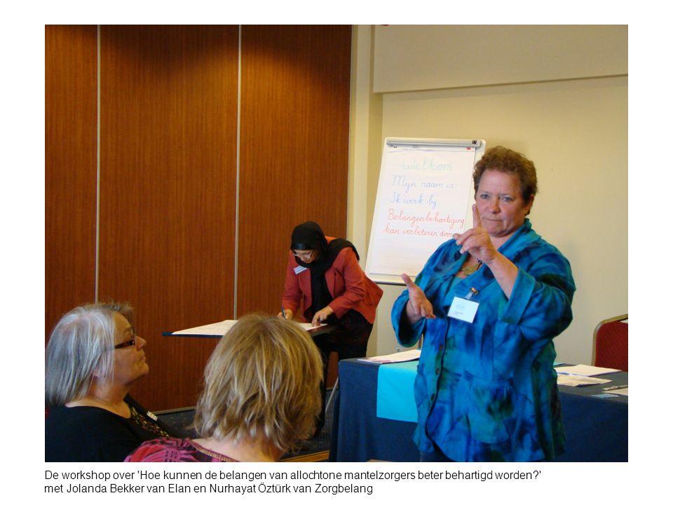 De workshop over Hoe kunnen de belangen van allochtone mantelzorgers beter behartigd worden? met Jolanda Bekker van Elan en Nurhayat Öztürk van Zorgbelang