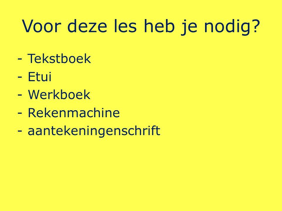Voor deze les heb je nodig -Tekstboek -Etui -Werkboek -Rekenmachine -aantekeningenschrift