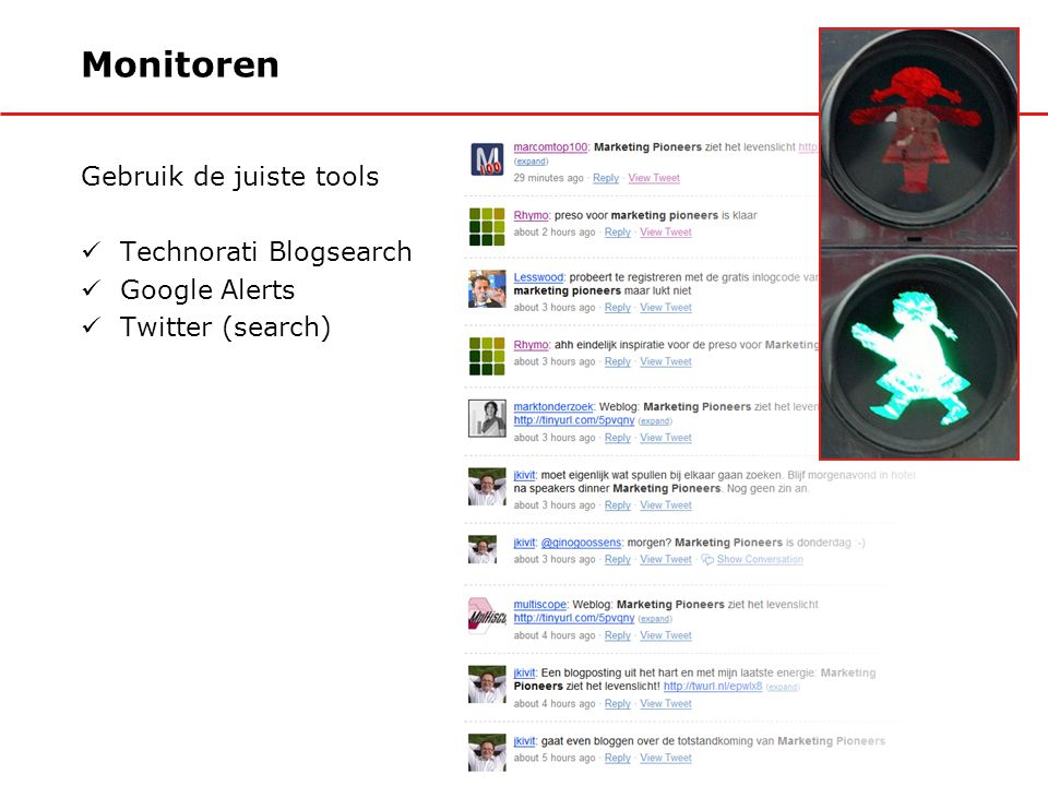 Gebruik de juiste tools Technorati Blogsearch Google Alerts Twitter (search) Monitoren