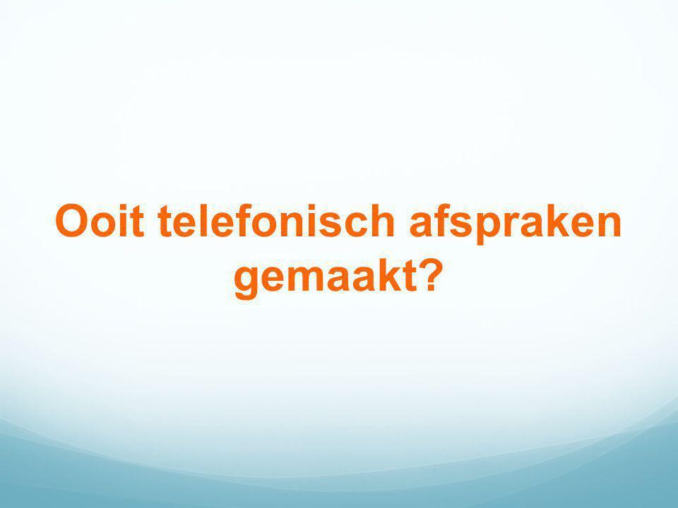 Ooit telefonisch afspraken gemaakt?