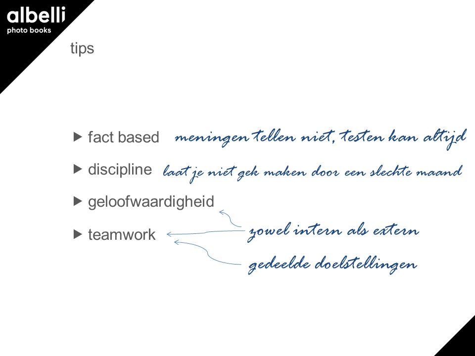 tips  fact based  discipline  geloofwaardigheid  teamwork zowel intern als extern gedeelde doelstellingen laat je niet gek maken door een slechte maand meningen tellen niet, testen kan altijd