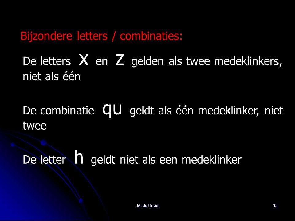 M. de Hoon15 Bijzondere letters / combinaties: De letters x en z gelden als twee medeklinkers, niet als één De combinatie qu geldt als één medeklinker