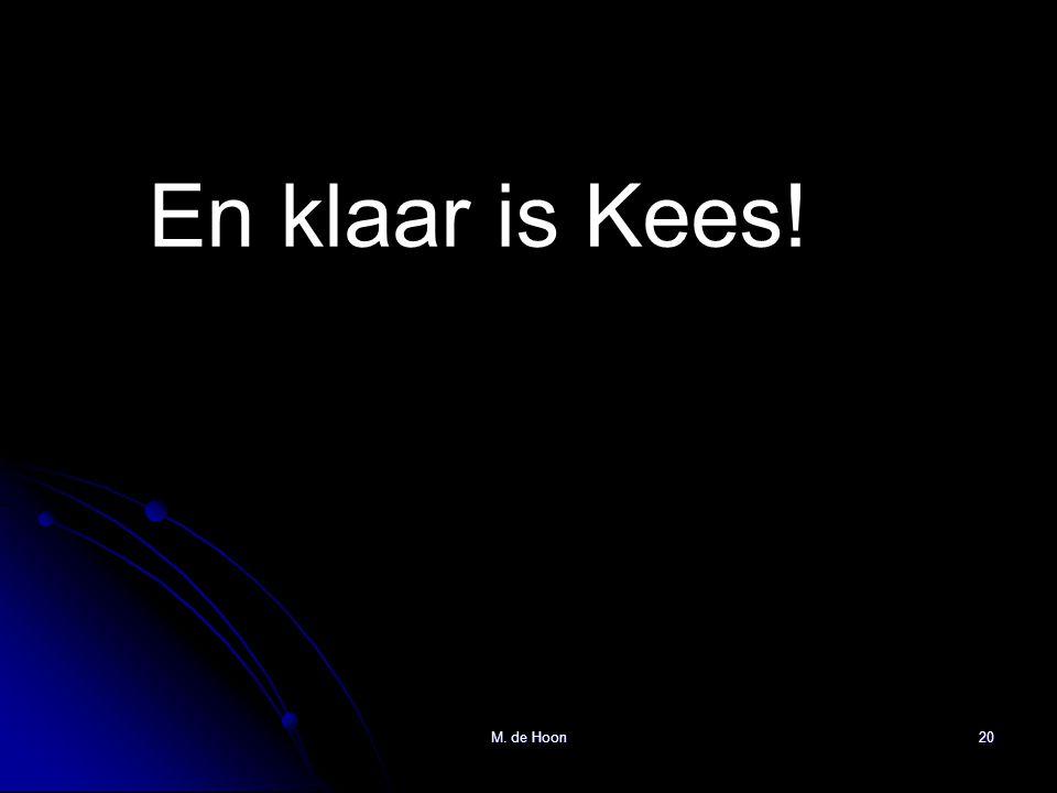 M. de Hoon20 En klaar is Kees!