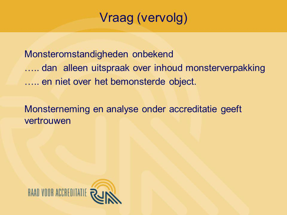 Monsteromstandigheden onbekend ….. dan alleen uitspraak over inhoud monsterverpakking ….. en niet over het bemonsterde object. Monsterneming en analys