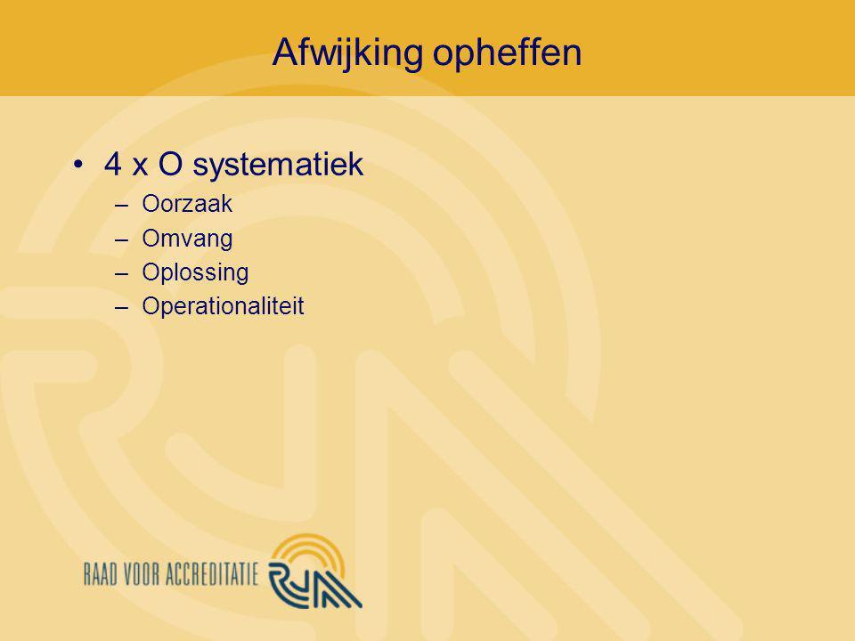 4 x O systematiek –Oorzaak –Omvang –Oplossing –Operationaliteit Afwijking opheffen