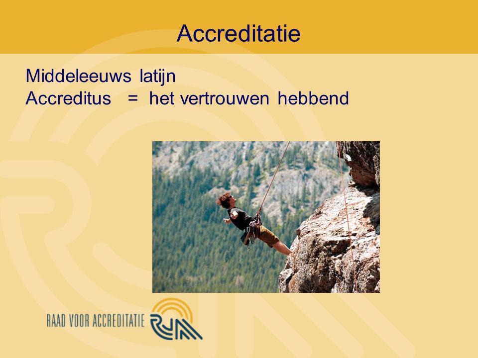Accreditatie Middeleeuws latijn Accreditus = het vertrouwen hebbend