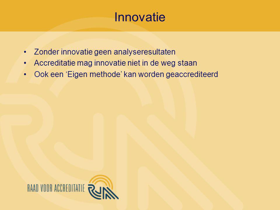 Innovatie Zonder innovatie geen analyseresultaten Accreditatie mag innovatie niet in de weg staan Ook een 'Eigen methode' kan worden geaccrediteerd