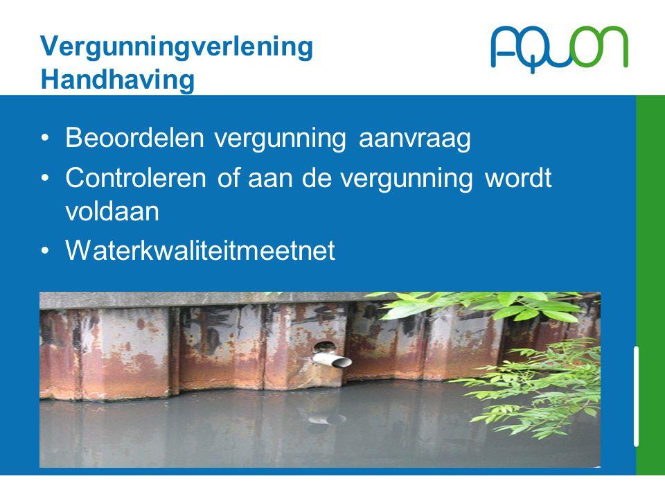 Vergunningverlening Handhaving Beoordelen vergunning aanvraag Controleren of aan de vergunning wordt voldaan Waterkwaliteitmeetnet