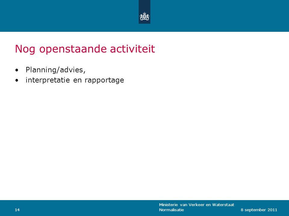 Ministerie van Verkeer en Waterstaat Normalisatie148 september 2011 Nog openstaande activiteit Planning/advies, interpretatie en rapportage