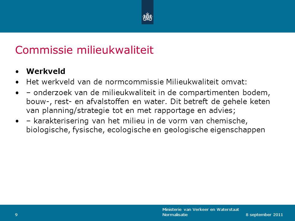 Ministerie van Verkeer en Waterstaat Normalisatie98 september 2011 Commissie milieukwaliteit Werkveld Het werkveld van de normcommissie Milieukwalitei