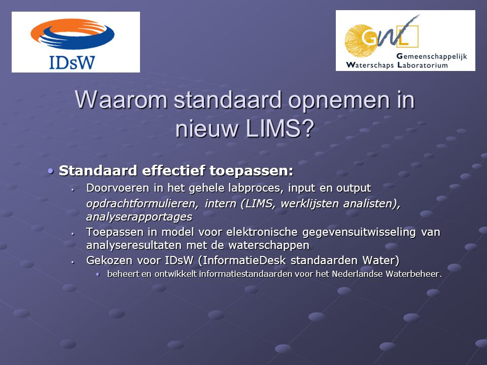 Waarom standaard opnemen in nieuw LIMS? Standaard effectief toepassen: Standaard effectief toepassen: Doorvoeren in het gehele labproces, input en out