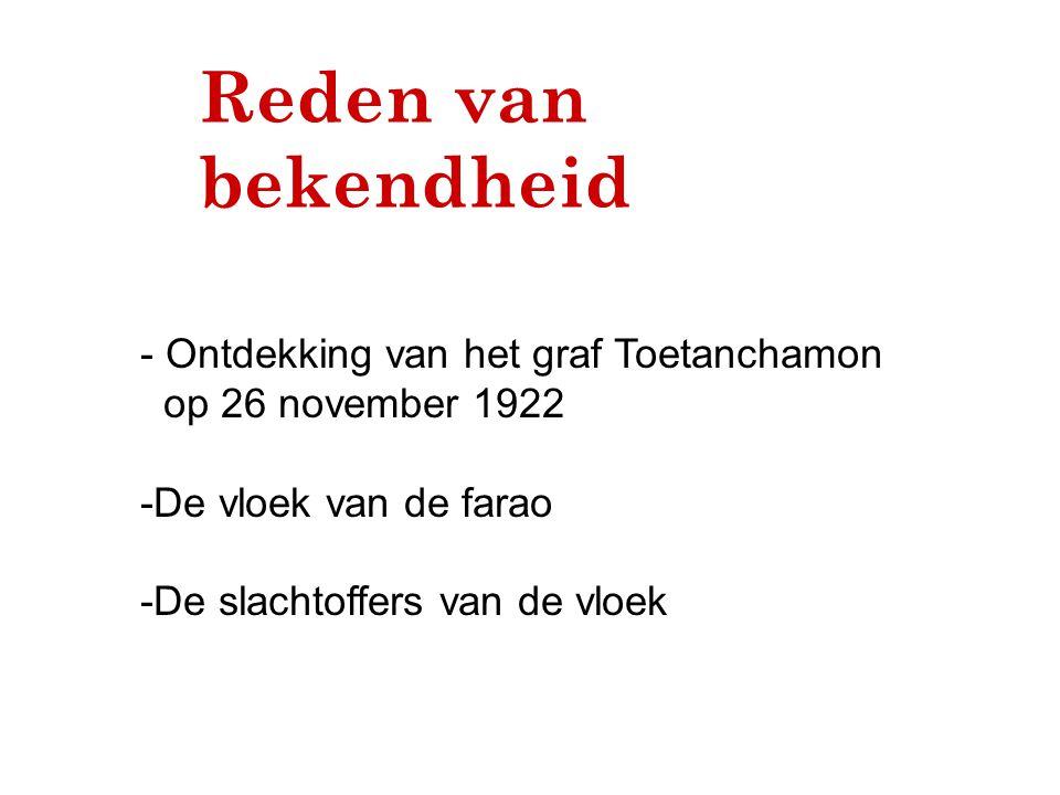 Reden van bekendheid - Ontdekking van het graf Toetanchamon op 26 november 1922 -De vloek van de farao -De slachtoffers van de vloek