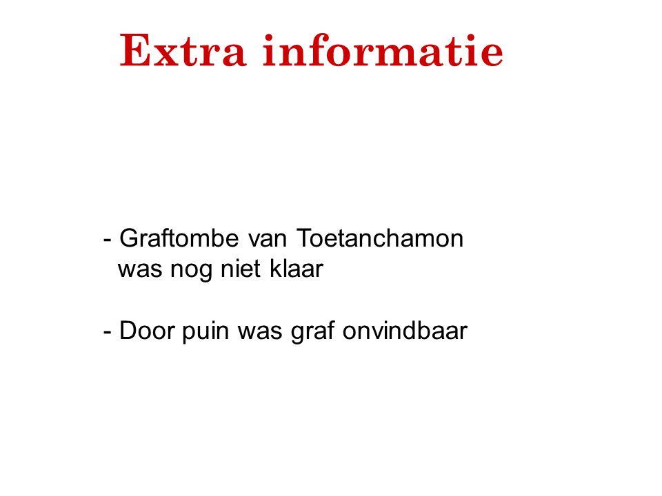 Extra informatie - Graftombe van Toetanchamon was nog niet klaar - Door puin was graf onvindbaar