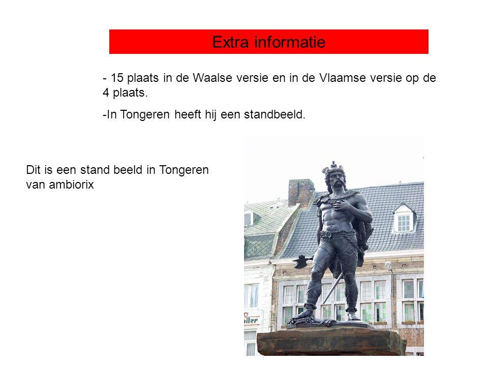 Extra informatie - 15 plaats in de Waalse versie en in de Vlaamse versie op de 4 plaats. -In Tongeren heeft hij een standbeeld. Dit is een stand beeld