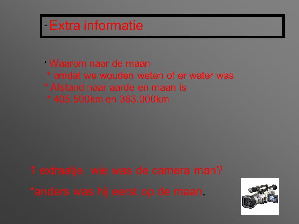 * Extra informatie 1 extraatje wie was de camera man.