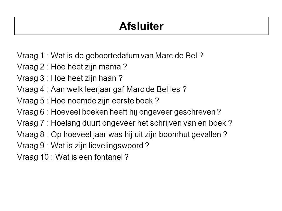 Afsluiter Vraag 1 : Wat is de geboortedatum van Marc de Bel .