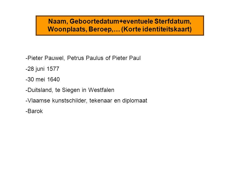 Naam, Geboortedatum+eventuele Sterfdatum, Woonplaats, Beroep,… (Korte identiteitskaart) -Pieter Pauwel, Petrus Paulus of Pieter Paul -28 juni 1577 -30