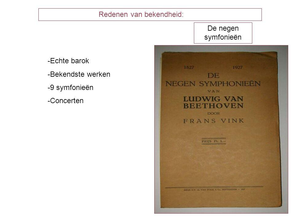 Redenen van bekendheid: -Echte barok -Bekendste werken -9 symfonieën -Concerten De negen symfonieën