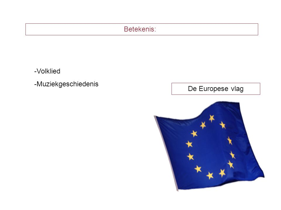 Betekenis: -Volklied -Muziekgeschiedenis De Europese vlag