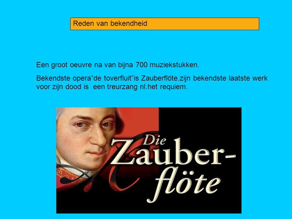 """Reden van bekendheid Een groot oeuvre na van bijna 700 muziekstukken. Bekendste opera""""de toverfluit""""is Zauberflöte.zijn bekendste laatste werk voor zi"""