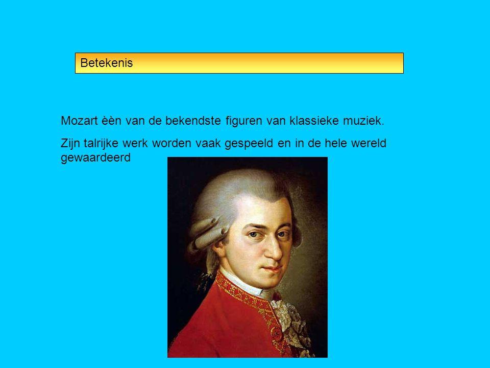 Mozart èèn van de bekendste figuren van klassieke muziek. Zijn talrijke werk worden vaak gespeeld en in de hele wereld gewaardeerd Betekenis