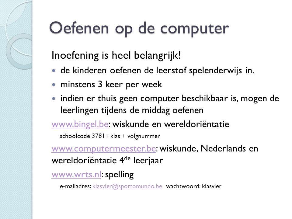 Oefenen op de computer Inoefening is heel belangrijk! de kinderen oefenen de leerstof spelenderwijs in. minstens 3 keer per week indien er thuis geen