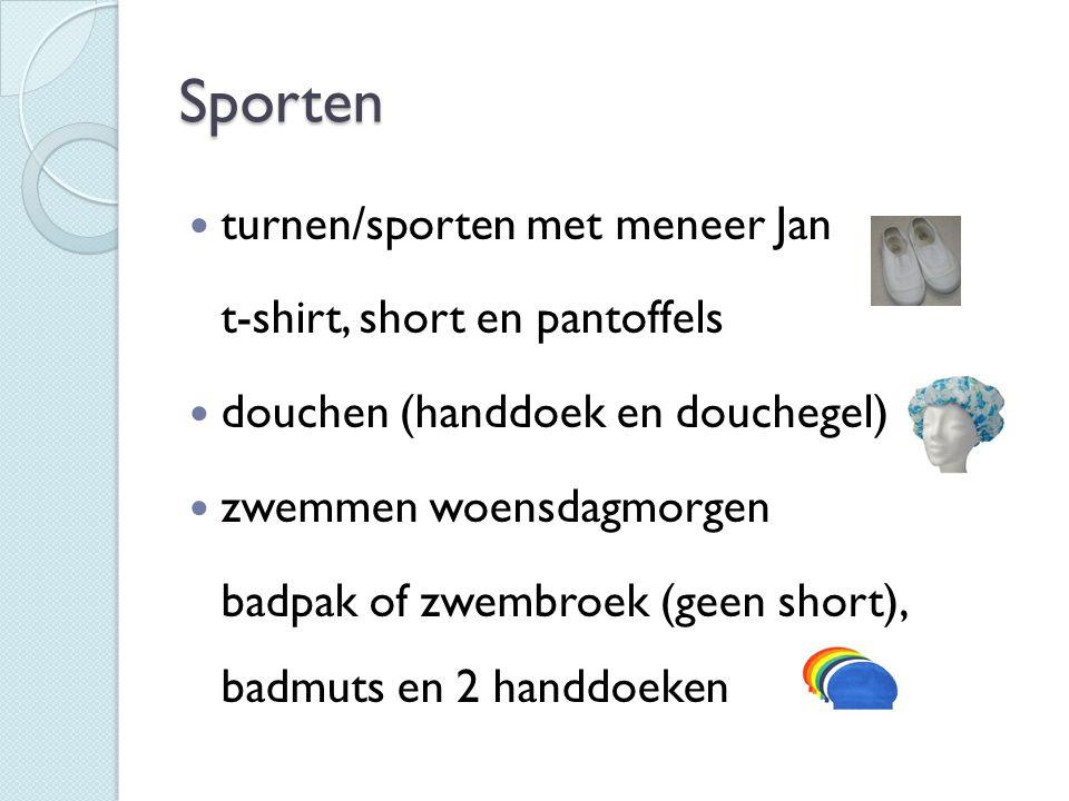 Sporten turnen/sporten met meneer Jan t-shirt, short en pantoffels douchen (handdoek en douchegel) zwemmen woensdagmorgen badpak of zwembroek (geen sh