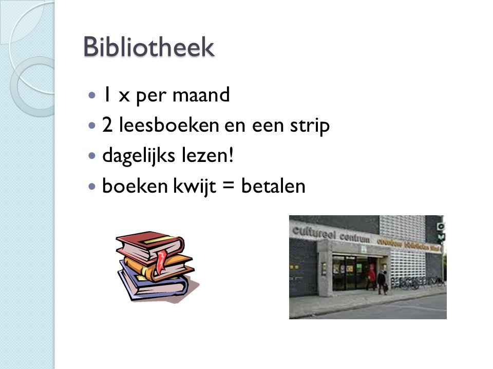 Bibliotheek 1 x per maand 2 leesboeken en een strip dagelijks lezen! boeken kwijt = betalen