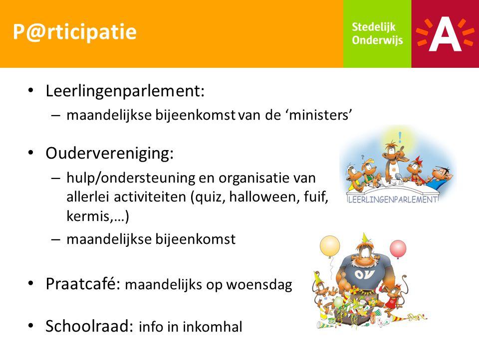 Leerlingenparlement: – maandelijkse bijeenkomst van de 'ministers' Oudervereniging: – hulp/ondersteuning en organisatie van allerlei activiteiten (qui