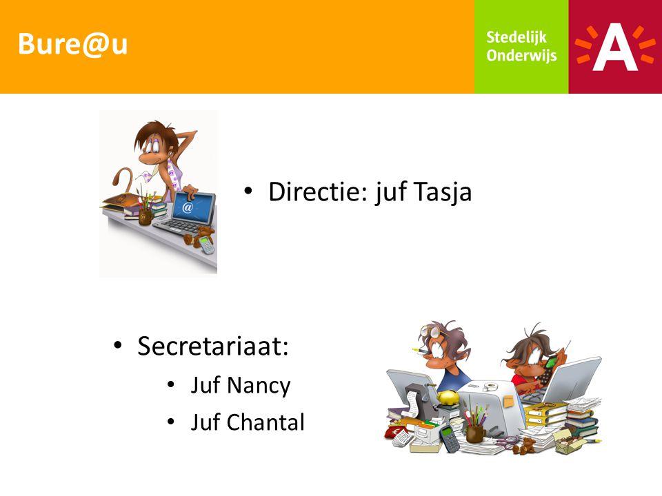 Directie: juf Tasja Bure@u Secretariaat: Juf Nancy Juf Chantal