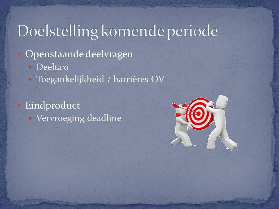 Openstaande deelvragen Deeltaxi Toegankelijkheid / barrières OV Eindproduct Vervroeging deadline