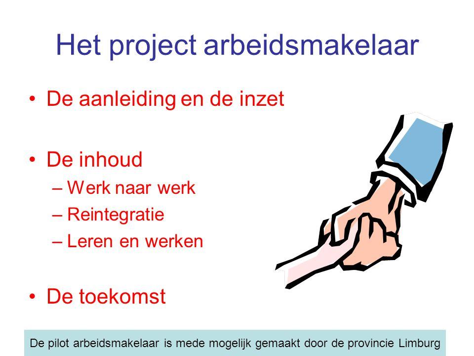Het project arbeidsmakelaar De aanleiding en de inzet De inhoud –Werk naar werk –Reintegratie –Leren en werken De toekomst De pilot arbeidsmakelaar is