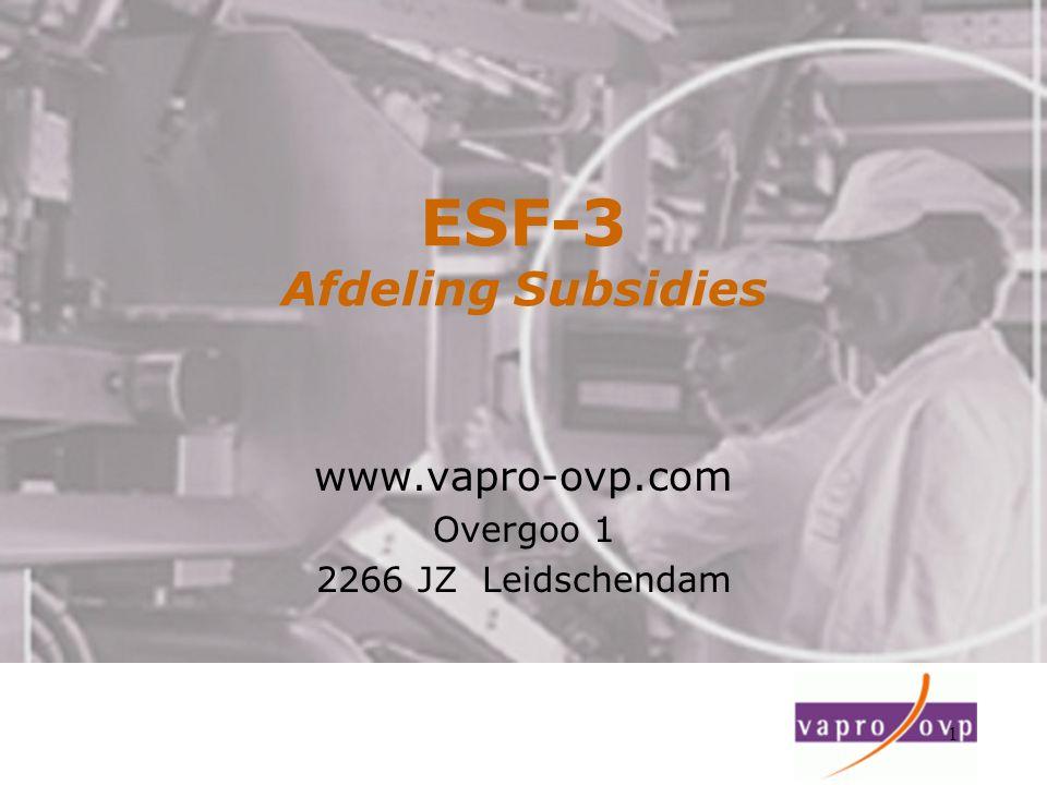 1 ESF-3 Afdeling Subsidies www.vapro-ovp.com Overgoo 1 2266 JZ Leidschendam