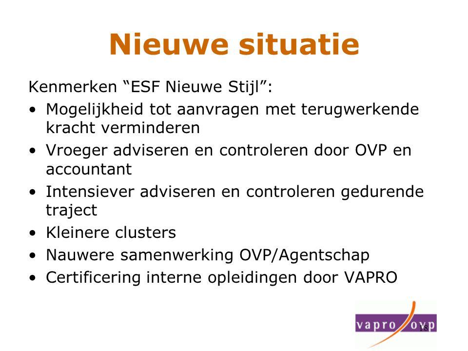 """18 Nieuwe situatie Kenmerken """"ESF Nieuwe Stijl"""": Mogelijkheid tot aanvragen met terugwerkende kracht verminderen Vroeger adviseren en controleren door"""