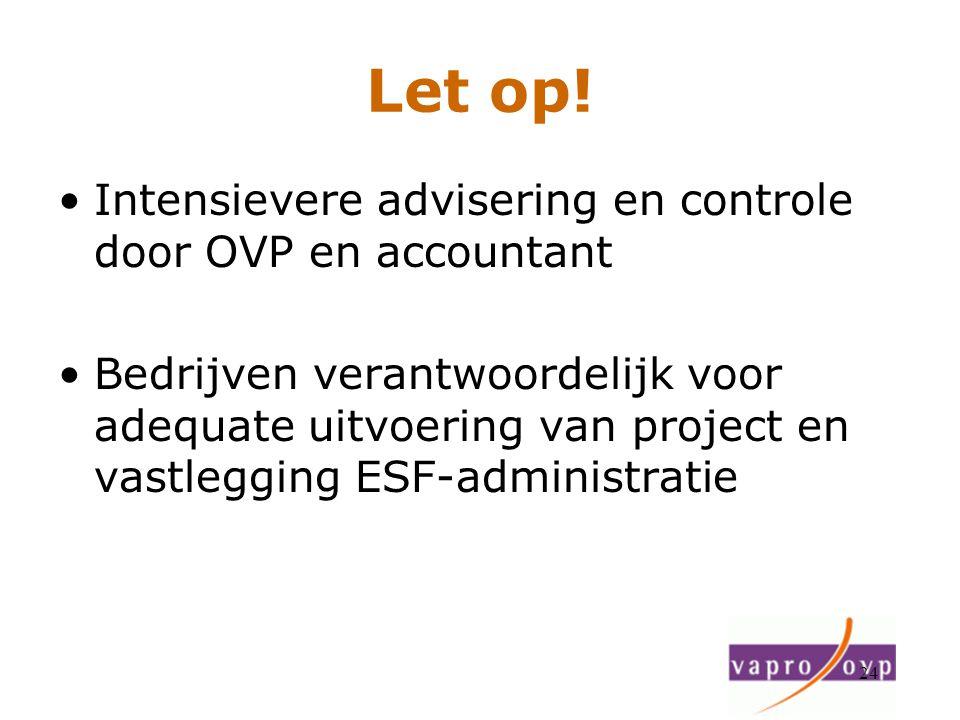 24 Let op! Intensievere advisering en controle door OVP en accountant Bedrijven verantwoordelijk voor adequate uitvoering van project en vastlegging E