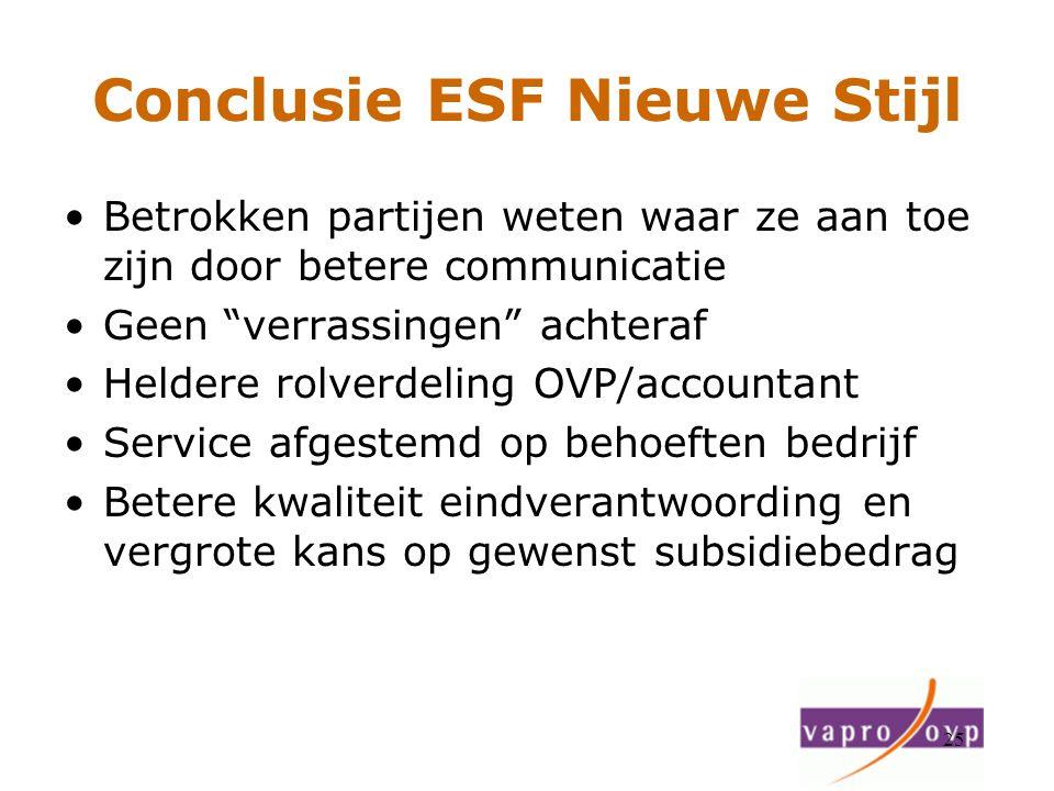 """25 Conclusie ESF Nieuwe Stijl Betrokken partijen weten waar ze aan toe zijn door betere communicatie Geen """"verrassingen"""" achteraf Heldere rolverdeling"""