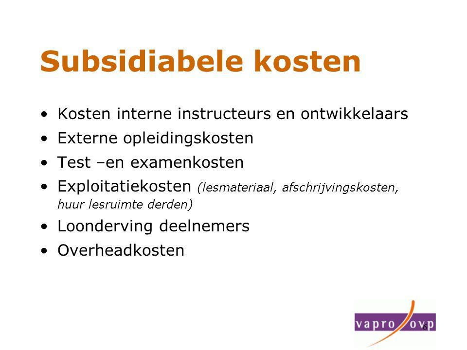 6 Subsidiabele kosten Kosten interne instructeurs en ontwikkelaars Externe opleidingskosten Test –en examenkosten Exploitatiekosten (lesmateriaal, afs