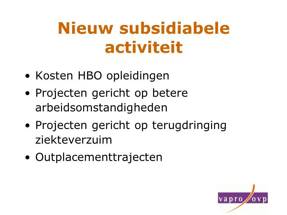 7 Nieuw subsidiabele activiteit Kosten HBO opleidingen Projecten gericht op betere arbeidsomstandigheden Projecten gericht op terugdringing ziekteverz