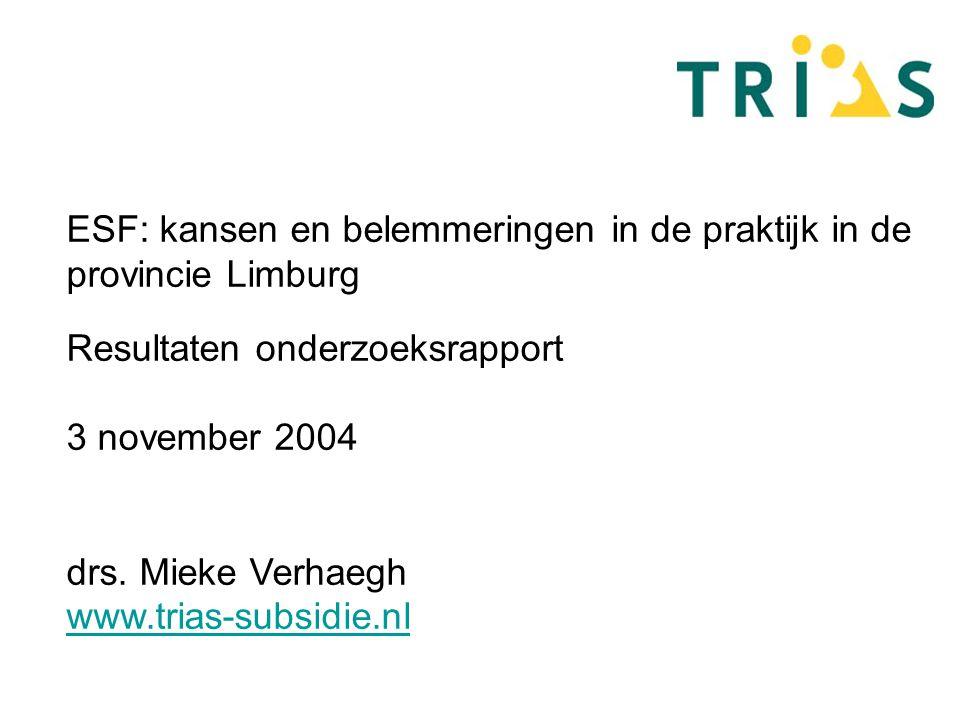 ESF: kansen en belemmeringen in de praktijk in de provincie Limburg Resultaten onderzoeksrapport 3 november 2004 drs.