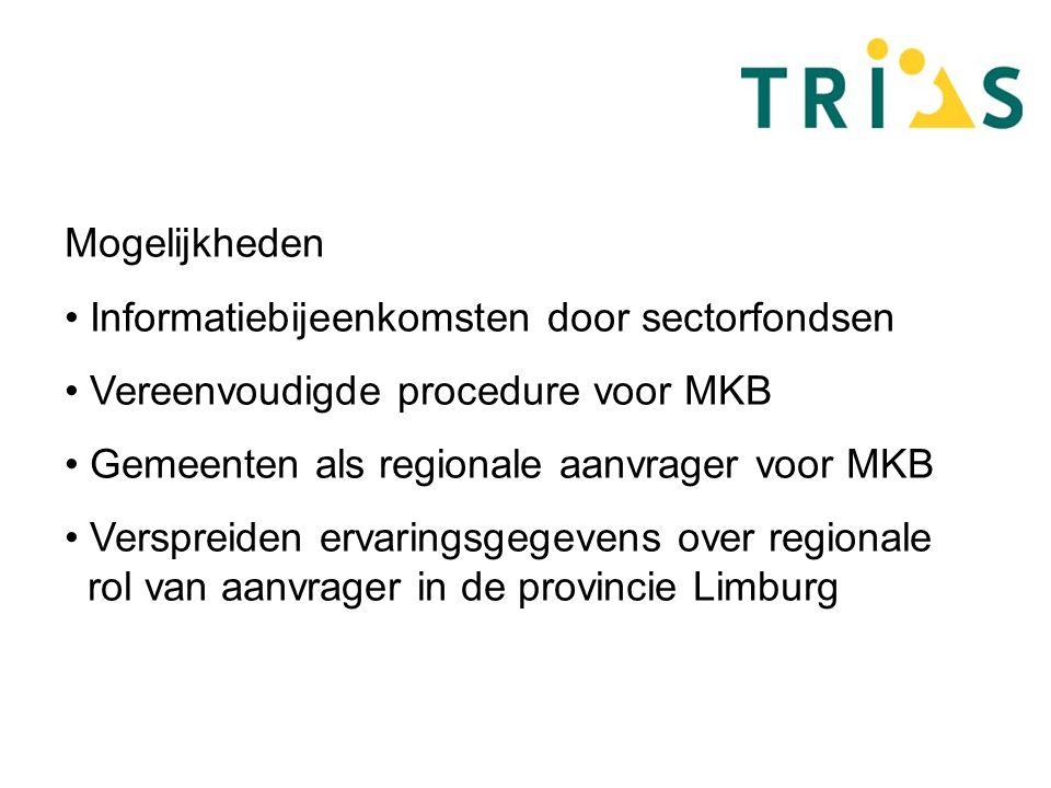 Mogelijkheden Informatiebijeenkomsten door sectorfondsen Vereenvoudigde procedure voor MKB Gemeenten als regionale aanvrager voor MKB Verspreiden ervaringsgegevens over regionale rol van aanvrager in de provincie Limburg