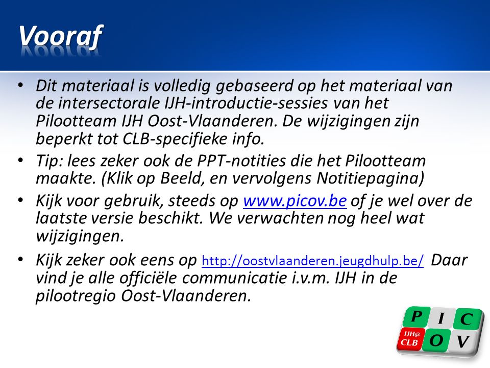 Dit materiaal is volledig gebaseerd op het materiaal van de intersectorale IJH-introductie-sessies van het Pilootteam IJH Oost-Vlaanderen.